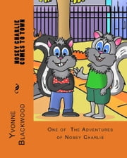 Nosey Charlie Comes To Town (The Nosey Charlie Adventures Book 001) ebook by Yvonne Blackwood