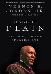 Make it Plain - Standing Up and Speaking Out ebook by Vernon Jordan, Jr.