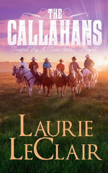 The Callahans (Prequel - Tempted By A Texan Series) ebook by Laurie LeClair