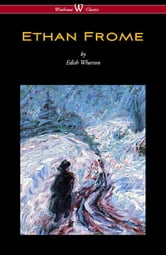 Ethan Frome (Wisehouse Classics Edition - With an Introduction by Edith Wharton) ebook by Edith Wharton