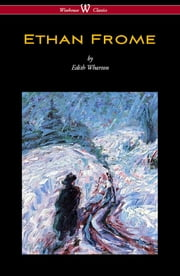 Ethan Frome (Wisehouse Classics Edition - With an Introduction by Edith Wharton) ebook by Edith Wharton,Sam Vaseghi