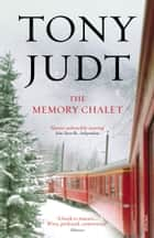 The Memory Chalet ebook by Tony Judt