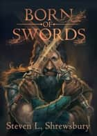Born of Swords ebook by Steven L. Shrewsbury