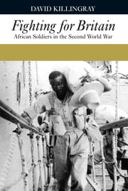 Fighting for Britain - African Soldiers in the Second World War ebook by David Killingray,Martin Plaut