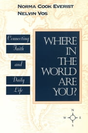 Where in the World Are You? - Connecting Faith & Daily Life ebook by Norma Cook Everist,Nelvin Vos