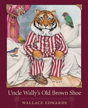 Uncle Wally's Old Brown Shoe ebook by Wallace Edwards