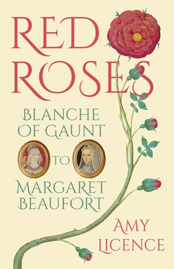 Red Roses - Blanche of Gaunt to Margaret Beaufort ebook by Amy Licence