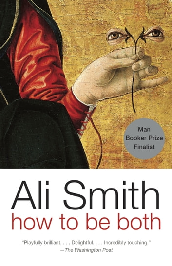 How to be both - A novel ebook by Ali Smith