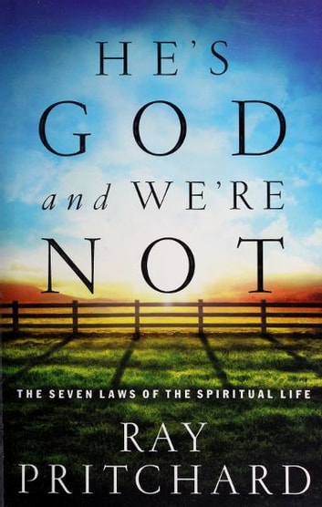 He's God and We're Not - The Seven Laws of the Spiritual Life ebook by Ray Pritchard