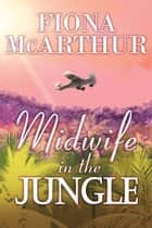 Midwife In The Jungle ebook by Fiona McArthur