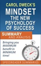 Carol Dweck's Mindset The New Psychology of Success: Summary and Analysis ebook by SpeedReader Summaries