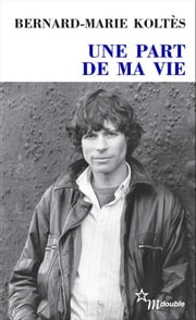 Une part de ma vie ebook by Bernard-Marie Koltès