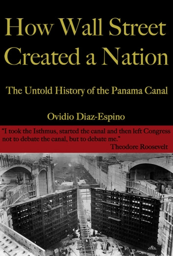 How Wall Street Created a Nation - The Untold History of the Panama Canal ebook by Ovidio Diaz Espino