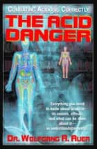 The Acid Danger ebook by Wolfgang R. Aver Dr.