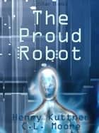 The Proud Robot ebook by Henry Kuttner
