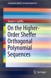 On the Higher-Order Sheffer Orthogonal Polynomial Sequences ebook by Daniel J. Galiffa