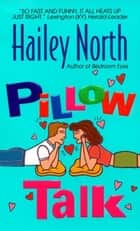 Pillow Talk ebook by Hailey North