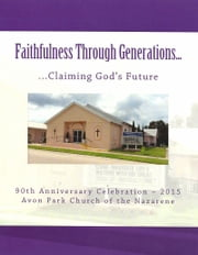 Faithfulness Through Generations...Claiming God's Future: Avon Park Church of the Nazarene ebook by Patricia Bridewell