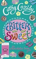 Chocolate Box Girls: Bittersweet ebook by Cathy Cassidy