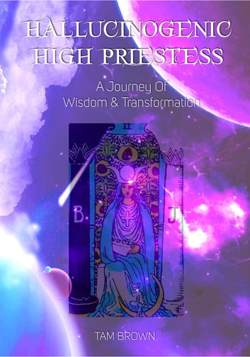Hallucinogenic High Priestess ebook by Tam Brown