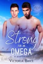 Strong for an Omega: An Mpreg Romance - Omegas of Bright Beach, #3 ebook by Victoria Brice