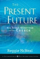 The Present Future ebook by Reggie McNeal