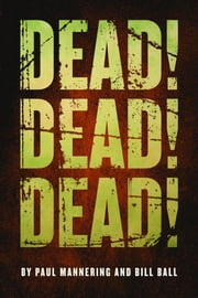 Dead! Dead! Dead! ebook by Paul Mannering,Bill Ball