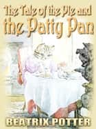 The Tale Of the Pie and the Patty-Pan - Free Audiobook Download, Picture Books for Kids, Perfect Bedtime Story, A Beautifully Illustrated Children's Picture Book by age 3-9 ( Original color illustrations since 1905 ) ebook by Beatrix Potter