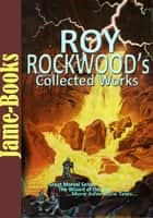 Roy Rockwood's Collected Works ( 9 Works ) - Adventure Tales eBook by Roy Rockwood