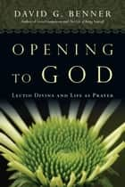 Opening to God - Lectio Divina and Life as Prayer ebook by