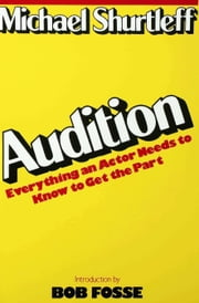 Audition - Everything an Actor Needs to Know to Get the Part ebook by Michael Shurtleff