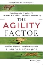The Agility Factor - Building Adaptable Organizations for Superior Performance ebook by Christopher G. Worley, Thomas D. Williams, Edward E. Lawler III