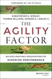 The Agility Factor - Building Adaptable Organizations for Superior Performance ebook by Christopher G. Worley,Thomas D. Williams,Edward E. Lawler III