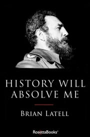 History Will Absolve Me - Fidel Castro ebook by Brian Latell