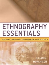 Ethnography Essentials - Designing, Conducting, and Presenting Your Research ebook by Julian Murchison