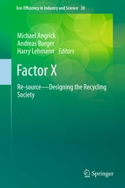 Factor X - Re-source - Designing the Recycling Society ebook by Michael Angrick,Andreas Burger,Harry Lehmann
