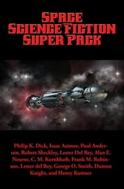 Space Science Fiction Super Pack - With linked Table of Contents ebook by Philip K. Dick, C. L. Moore, Isaac Asimov,...