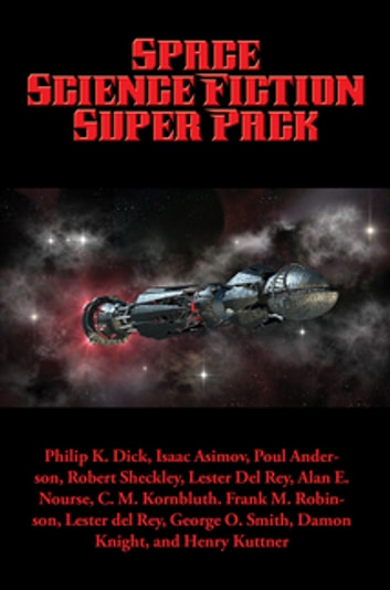 Space Science Fiction Super Pack - With linked Table of Contents ebook by Philip K. Dick,C. L. Moore,Isaac Asimov,Bryce Walton,Poul Anderson,William Morrison,Robert Sheckley,Randall Garrett,Lester del Rey,Jerry Sohl,Alan E. Nourse,Mike Lewis,C. M. Kornbluth,Frank M. Robinson,H. B. Fyfe,George O. Smith,Damon Knight,Henry Kuttner,H. Beam Piper