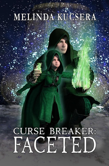 Curse Breaker: Faceted - Curse Breaker, #3 ebook by Melinda Kucsera