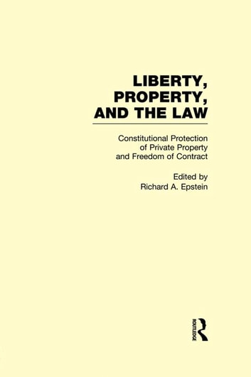 Constitutional Protection of Private Property and Freedom of Contract - Liberty, Property, and the Law ebook by
