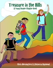 Treasure in the Hills: A Young Reader Chapter Book ebook by Chris Morningforest, Rebecca Raymond