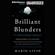Brilliant Blunders - From Darwin to Einstein - Colossal Mistakes by Great Scientists That Changed Our Understanding of Life and the Universe audiobook by Mario Livio