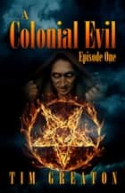 A Colonial Evil, Episode One ebook by Tim Greaton