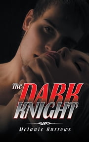THE DARK KNIGHT ebook by Melanie Burrows