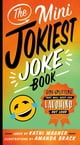 The Mini Jokiest Joke Book - Side-Splitters That Will Keep You Laughing Out Loud eBook by Kathi Wagner,Amanda Brack