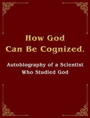 How God Can Be Cognized.Autobiography of a Scientist Who Studied God ebook by Vladimir Antonov