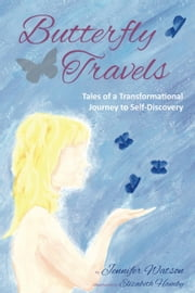 Butterfly Travels: Tales of a Transformational Journey to Self-Discovery ebook by Jennifer Watson