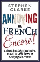 Annoying The French Encore! eBook by Stephen Clarke