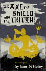 The Axe the Shield and the Triton: Tales of Bowdyn 1 ebook by James M. Hockey,Charlotte Hockey-Berry