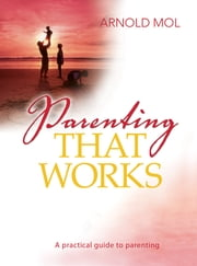 Parenting That Works (eBook) - A Practical guide to parenting ebook by Arnold Mol